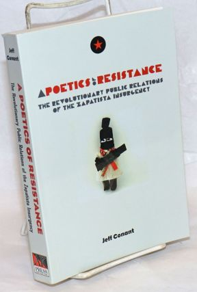 A Poetics of Resistance: The Revolutionary Public Relations of the Zapatista Insurgency. Being a...