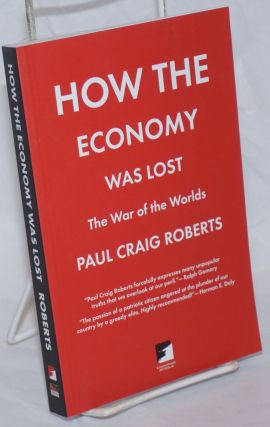 How the Economy Was Lost: The War of the Worlds. Paul Craig Roberts.