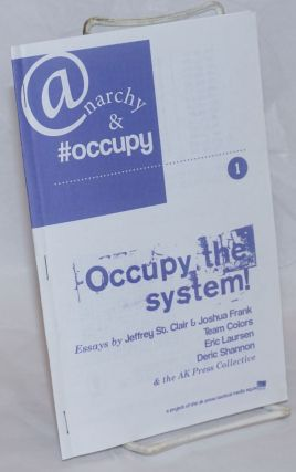 Occupy the system! A project of the ak press tacktical media squad. Jeffrey St. Clair, Deric...