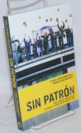 Sin Patron: Stories from Argentina's Worker-Run Factories. The Lavaca Collective., Naomi Klein,...