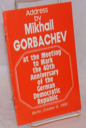 Address by Mikhail Gorbachev at the meeting to mark the 40th anniversary of the German Democratic...