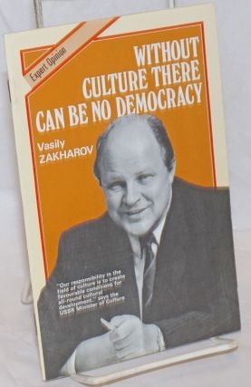 Without culture there can be no democracy. Vasily Zakharov.