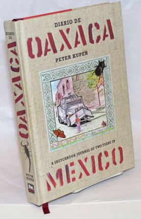 Diario de Oaxaca. A sketchbook journal of two years in Mexico. [sub-title from front cover]....