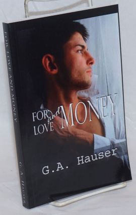 For Love and Money A Linden Bay novel. G. A. Hauser