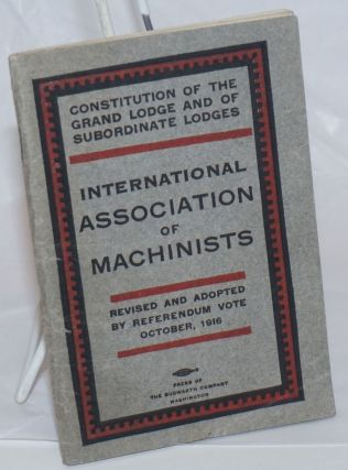 Constitution of the Grand Lodge and of subordinate lodges, International Association of...
