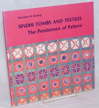 Sindhi Tombs and Textiles; The Persistence of Pattern. Foreword by George F. Dales. Ethel-Jane W....