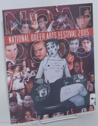 National Queer Arts Festival: 2005 [originally San Francisco Queer Arts Festival] Eighth annual...