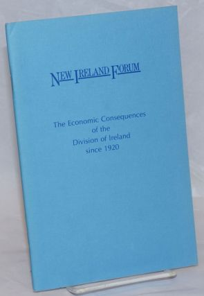 The Economic consequences of the division of Ireland since 1920. New Ireland Forum
