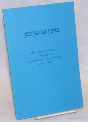The cost of violence arising from the Northern Ireland crisis since 1969. New Ireland Forum