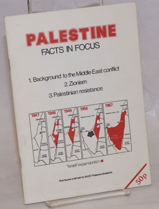 Palestine: facts in focus. 1. Background to the Middle East conflict. 2. Zionism. 3. Palestinian...