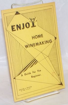 Enjoy home winemaking: a guide for the beginner. Robert Frishman, Eileen Frishman