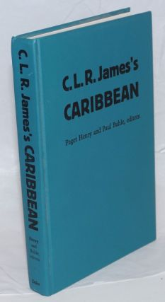 C.L.R. James's Caribbean. Cyril Lionel Robert James, Paget Henry, Paul Buhle