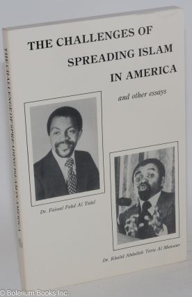 The challenges of spreading Islam in America and other essays. Khalid Abdullah Tariq Al Mansour,...