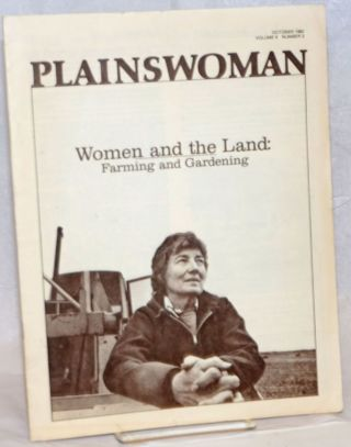 Plainswoman: vol. 6, #2, October 1982; Women and the Land: farming and gardening. Jeanne...