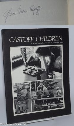 Cast Off Children: a series of articles reprinted from the Los Angeles Times. John Hurst, Ronald...