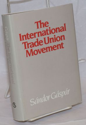 The International Trade Union Movement. Sandor Gaspar