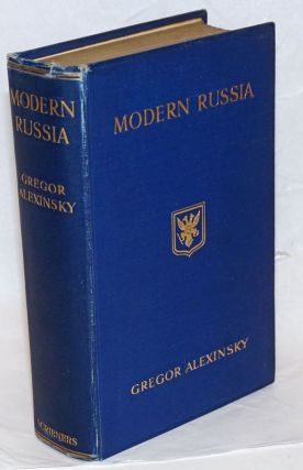 Modern Russia. Translated by Bernard Miall. Gregor Alexinsky, ex-deputy of the Duma