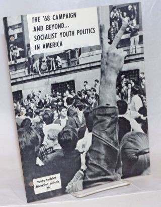 The '68 campaign and beyond... Socialist youth politics in America. Young Socialist Alliance