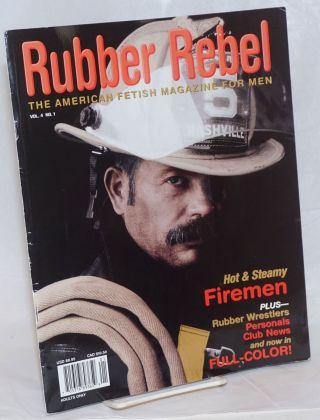 Rubber Rebel: the American fetish magazine for men; vol. 4, #1: Hot & Steamy Firemen. Tim Brough,...