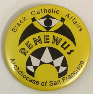 Black Catholic Affairs / Renew Us / Archdiocese of San Francisco [pinback button