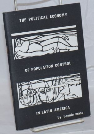 The political economy of population control in Latin America. Bonnie Mass
