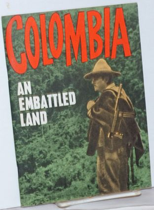 Colombia, an embattled land; a story told by its hero, the people