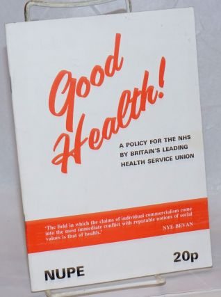 Good Health! A policy for the NHS by Britain's leading health service union. National Union of...