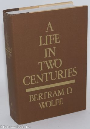 A life in two centuries; an autobiography. Introduction by Leonard Shapiro. Bertram D. Wolfe