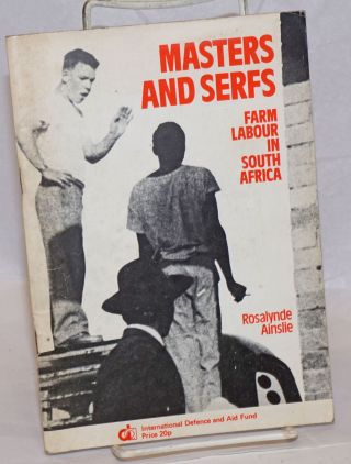 Masters and serfs : farm labour in South Africa. Rosalynde Ainslie