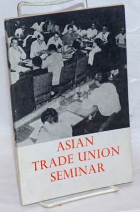 Asian Trade Union Seminar. New Delhi, 16-30 April 1968; a report and documents