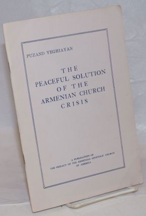 The peaceful solution of the Armenian Church crisis. Puzand Yeghiayan