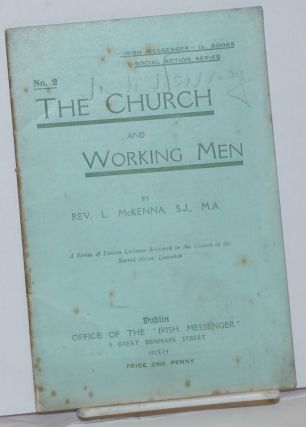 The Church and working men. A series of Lenten lectures delivered in the Church of the Sacred...