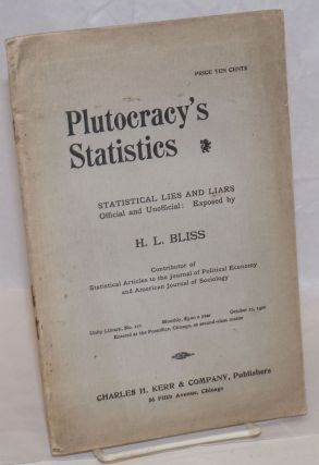 Plutocracy's statistics; statistical lies and liars, official and unofficial. H. L. Bliss, Henry