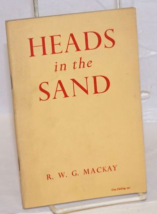 Heads in the Sand: a criticism of the official Labour Party attitude to European Unity. R. W. G....