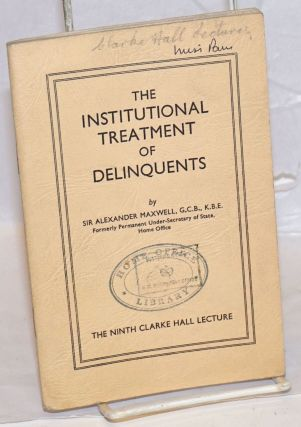 The Institutional Treatment of Delinquents. Alexander Maxwell