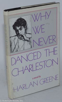 Why We Never Danced the Charleston a novel. Harlan Greene