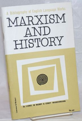 Marxism and History: A Bibliography of English Language Works. Lionel Munby, Ernst Wangermann