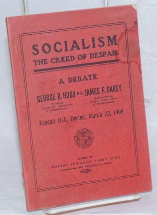 "Socialism, ""the creed of despair."" Joint debate in Faneuil Hall, March 22, 1909 between George..."