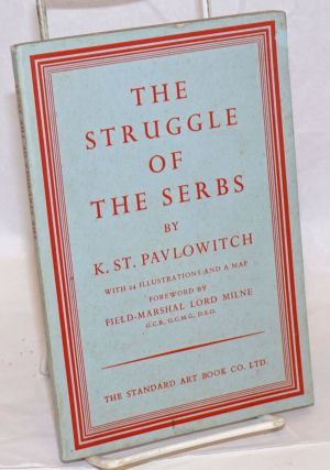 The Struggle of the Serbs. With a Foreword by Field-Marshal Lord Milne. Translated from the...