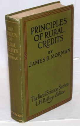 Principles of Rural Credits, As Applied in Europe and as Suggested for America. With an...