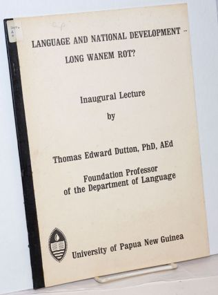 Language and national development, long wanem rot? Inaugural lecture, 11th May. 1976. Thomas...