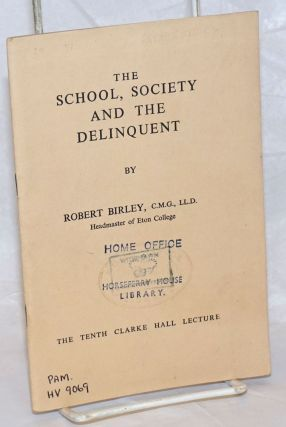 The School, Society and the Delinquent; The Tenth Clarke Hall Lecture. Robert Birley