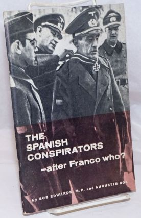 The Spanish Conspirators - after Franco who? Bob Edwards, Augustin Roa