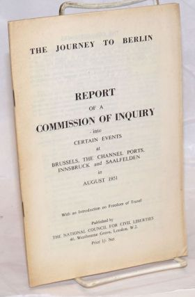The Journey to Berlin: Report of a Commission of Inquiry into Certain Events at Brussels, the...