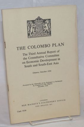 The Colombo Plan: The Third Annual Report of the Consultive Committee on Econmoic Development in...