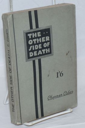 The Other Side of Death: A Critical Examination of the Belief in a Future Life, with a Study of...