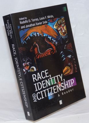 Race, identity, and citizenship: a reader. Rodolfo D. Torres, Luis F. Mirón, Jonathan...