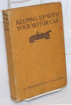 Keeping Up with Your Motor Car, Written So that He Who Reads May Ride; Also for the Car Owner to...
