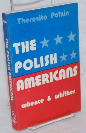 The Polish Americans: Whence and Whither. Theresita Polzin