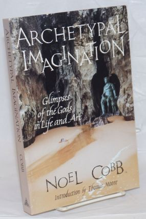 Archetypal Imagination; Glimpses of the Gods in Life and Art. Noel Cobb
